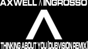 Axwell & Ingrosso - Thinking About You (Dub Vision Extended Mix)
