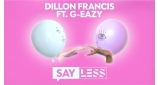 Say Less Dillon Francis feat. G-Eazy