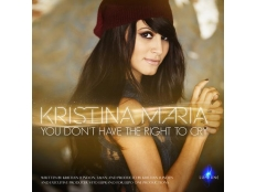 Kristina Maria - You Dont Have The Right To Cry