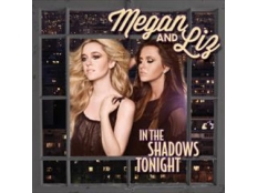 Megan & Liz - In The Shadow Tonight