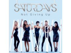 The Saturdays - Not Givin Up