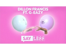 Dillon Francis feat. G-Eazy - Say Less