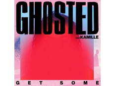 Ghosted feat. Kamille - Get Some