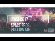 Space Frog - Follow Me (Tasi 2K17 Bootleg)