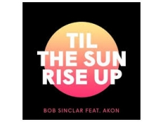 Bob Sinclar feat. Akon - Til The Sun Rise Up